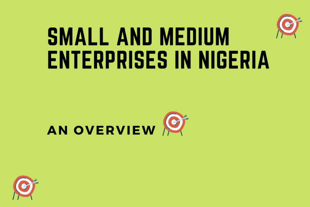 Overview of Small and Medium Enterprises in Nigeria.